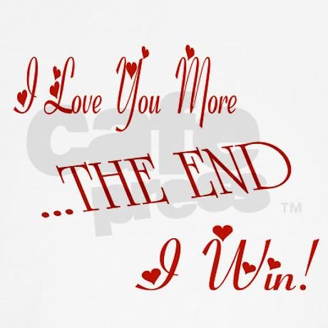 I Love You More The End I Win Relationship Quotes I Love You