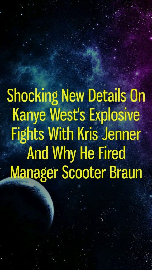 Shocking New Details On Kanye West S Explosive Fights With Kris Jenner And Why He Fired Manager Scooter Braun Myers Briggs Personality Types Zodiac Signs Zodiac