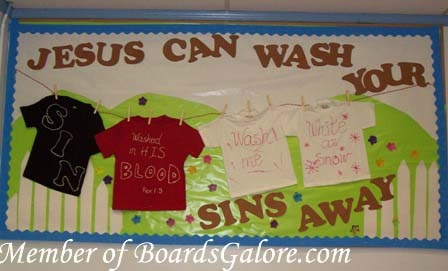 bulletin board idea...Put the sin on a t-Shirt in Syrup?  then we wash it away with Oxy Clean or the Baptism.