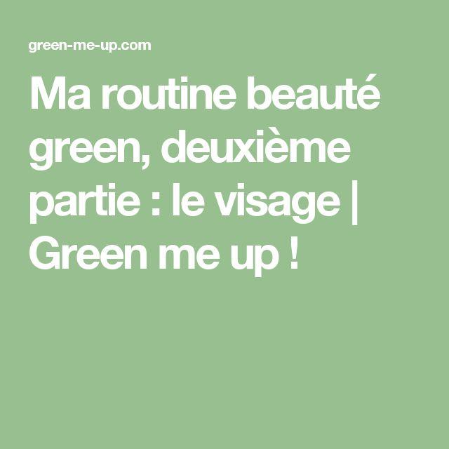Ma routine beauté green, deuxième partie : le visage | Green me up !