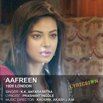 Aafreen Lyrics from 1920 London song sung by KK and Antara Mitra. The song is composed by Kaushik & Akash– J.A.M. 1920 London Movie starring Sharman, Meera.