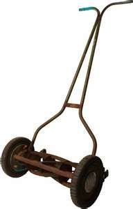 Old fashioned push lawn mower. Ours was a Scotts brand. I still remember the orange grass catcher with the metal bottom...yes, it was my job to mow the lawn when I was growing up.