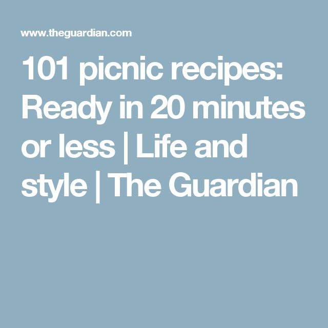 101 picnic recipes: Ready in 20 minutes or less | Life and style | The Guardian