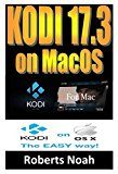 KODI 17.3 ON MAC OS: Easy Step By Step Instructions on How to Install Latest Kodi 17.3 on macOS plus Krypton on the Updated Amazon Fire Stick TV in less than 15 minutes(streaming devices & Guide). by Roberts Noah (Author) Engolee Publishing Media (Author) #Kindle US #NewRelease #Engineering #Transportation #eBook #ad