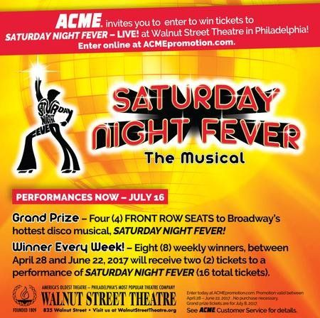 Grand Prize: A $400.00 Four Front Row tickets to the July 8, 2017 performance of Saturday Night Fever at Walnut Street Theater. Open to CT, DE, MD, NJ, NY & PA only.