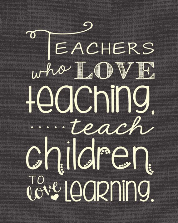 Teachers Who Love Teaching, Teach Children to Love Learning