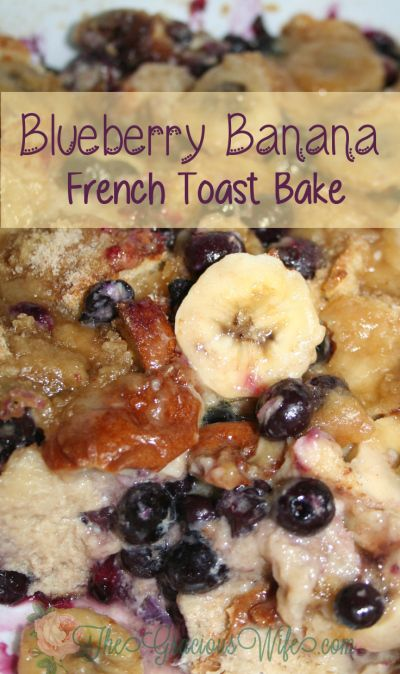 Blueberry Banana French Toast Bake- A sweet, but healthy, make-ahead breakfast or brunch dish. Great for busy mornings or potlucks. From TheGraciousWife.com