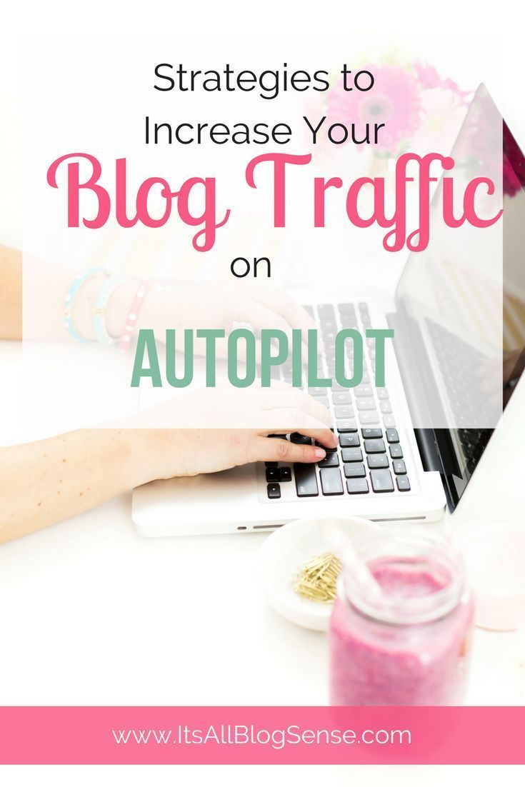 Strategies to Increase Your Blog Traffic on Autopilot //  It's All Blog Sense
