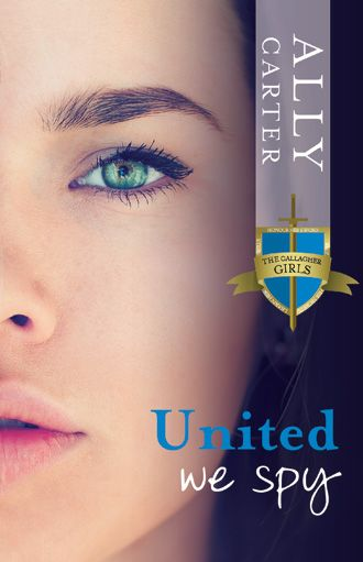 United We Spy - the final book in the Gallagher Girls series by Ally Carter. Get ready for an epic spy read!