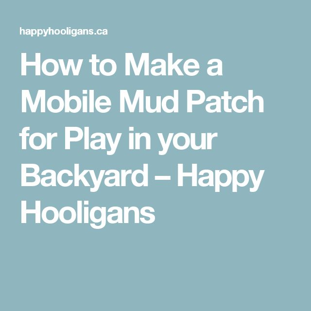 How to Make a Mobile Mud Patch for Play in your Backyard – Happy Hooligans