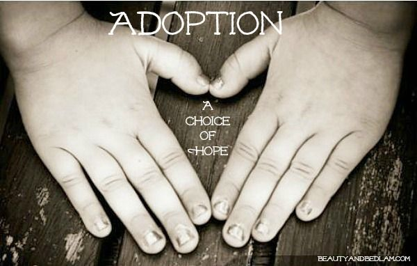 Story of Adoption - choice of hope @Jen (Balancing Beauty and Bedlam/10 Minute Dinners blogs)