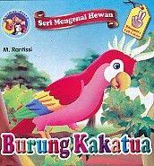Seri Mengenal Hewan Burung Kakatua Bilingual dan Full Colour.M.Rantissi