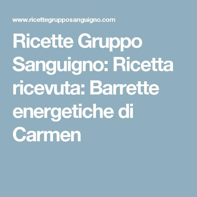 Ricette Gruppo Sanguigno: Ricetta ricevuta: Barrette energetiche di Carmen
