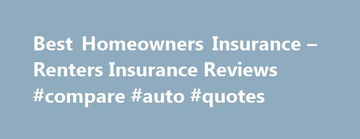 Best Homeowners Insurance \u2013 Renters Insurance Reviews #compare #auto #quotes ...