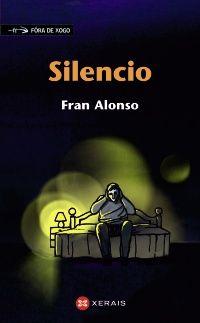 «Silencio», de Fran Alonso (Xerais, 2014). Un xornalista galego castigado polo poder ten que emigrar a Madrid na procura de traballo. Nesa cidade aluga un piso vello e enigmático e, sen querelo, vese envolto nunha situación kafkiana. Da vivenda do lado proceden os estraños ruídos do silencio. A través dunha atmosfera intrigante, Silencio configúrase como unha novela de suspense, que se intensifica de forma vertixinosa para presentarnos unha historia próxima ao misterio e ao desacougo urbano.