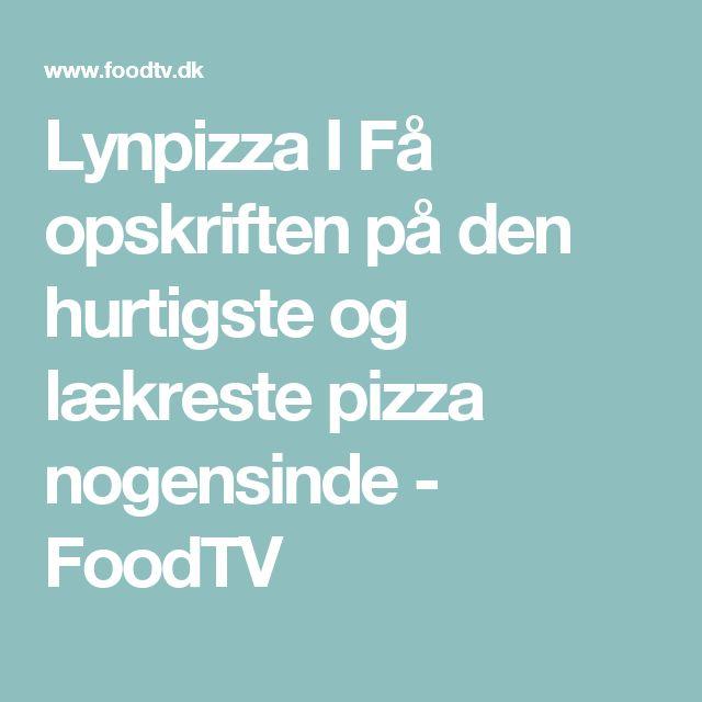 Lynpizza I Få opskriften på den hurtigste og lækreste pizza nogensinde - FoodTV