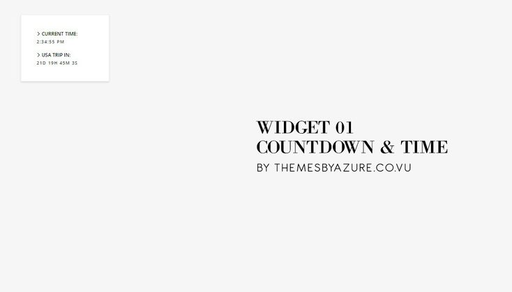 widget 01: countdown & current time | made by themesbyazure this is a very very very simple countdown timer with a current time display! if you want to know how to install, just look in the code!...