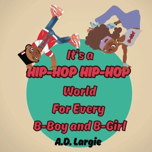 It's A Hip Hop Hip Hop World For Every B-Boy and B-Girl: African American Children's Book