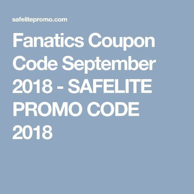 2461a747e90 Fanatics Coupon Code September 2018 - SAFELITE PROMO CODE 2018 ...