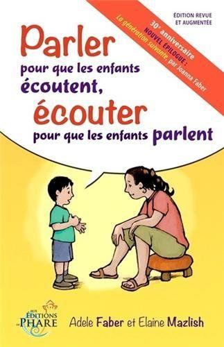 Parler pour que les enfants écoutent, écouter pour que les enfants parlent - Adèle Faber, Elaine Mazlish - Amazon.fr - Livres
