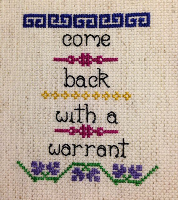 Come back with a warrant. Completed by The Snarky Needle on Etsy, $20.00