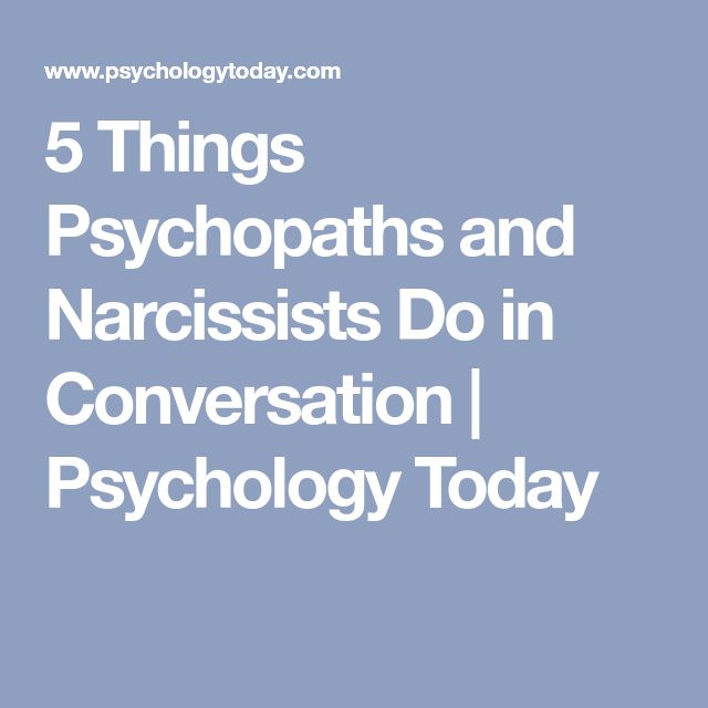 5 Things Psychopaths and Narcissists Do in Conversation | Psychology Today