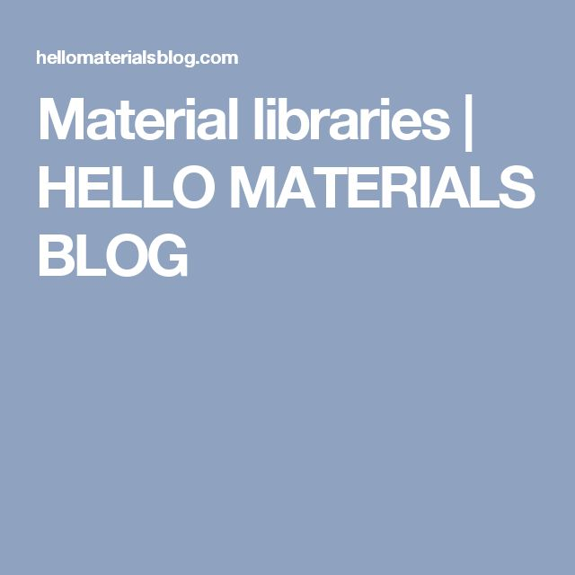 Material libraries | HELLO MATERIALS BLOG