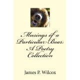 Musings of a Particular Bear: A Poetry Collection (Kindle Edition)By James P. Wilcox
