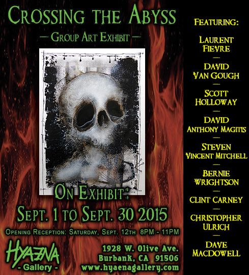 CROSSING THE ABYSS - Group Art Exhibit - HYAENA GALLERY Burbank - Los Angeles - Sept. 1 to Sept. 30 2015 - Opening reception : Saturday, Sept. 12TH 8PM /11PM - Hyaena Gallery 1928 W. Olive Ave. Burbank CA, 91506