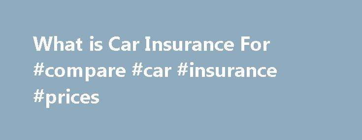 What is Car Insurance For #compare #car #insurance #prices http://insurance.remmont.com/what-is-car-insurance-for-compare-car-insurance-prices/  #insurance for cars # What is Car Insurance For? Continue Reading Below Car Insurance is for Financial Protection If you carry PLPD only on your car, it is very possible you will never file a claim. Insurance is a game of chance. Maybe your car did get damaged and you have car insurance, but no […]The post What is Car Insurance For #compare #car…