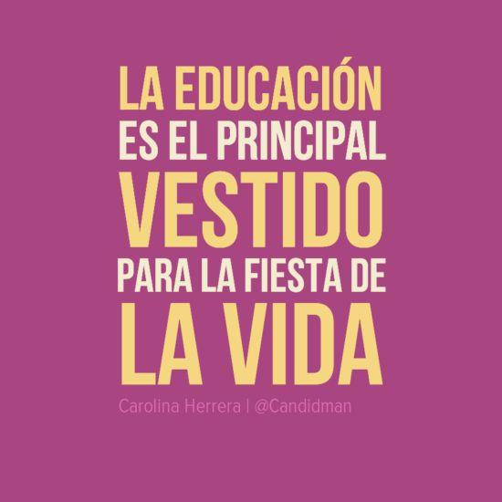 """""""La #Educacion es el principal #Vestido para la #Fiesta de la #Vida"""". #CarolinaHerrera #Citas #Frases @Candidman"""