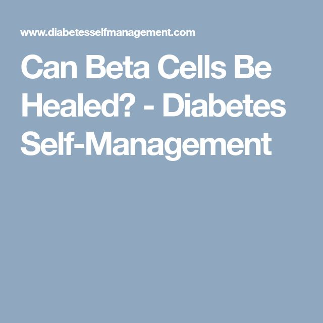 Can Beta Cells Be Healed? - Diabetes Self-Management