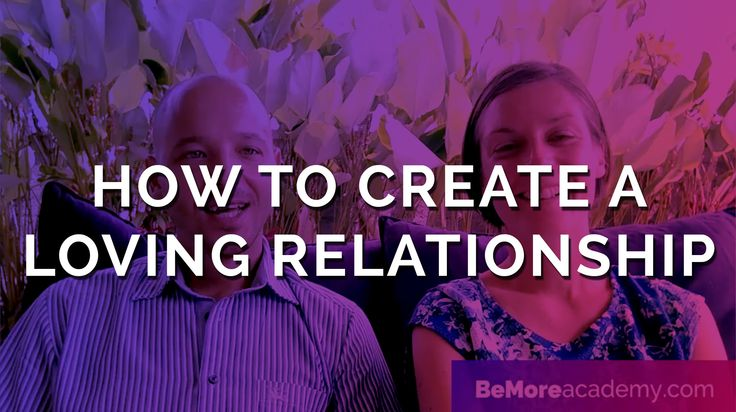 How To Create A Loving Relationship