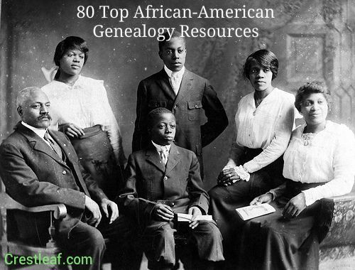 African-American Genealogy: 80 Top Resources for Finding Your African Ancestors
