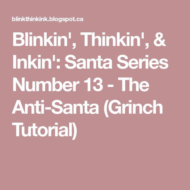 Blinkin', Thinkin', & Inkin': Santa Series Number 13 - The Anti-Santa (Grinch Tutorial)
