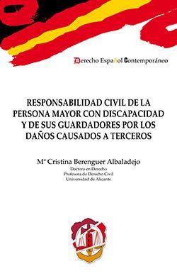 Responsabilidad civil de la persona mayor con discapacidad y de sus guardadores por los daños causados a terceros / Mª Cristina Berenguer Albaladejo . - 2017
