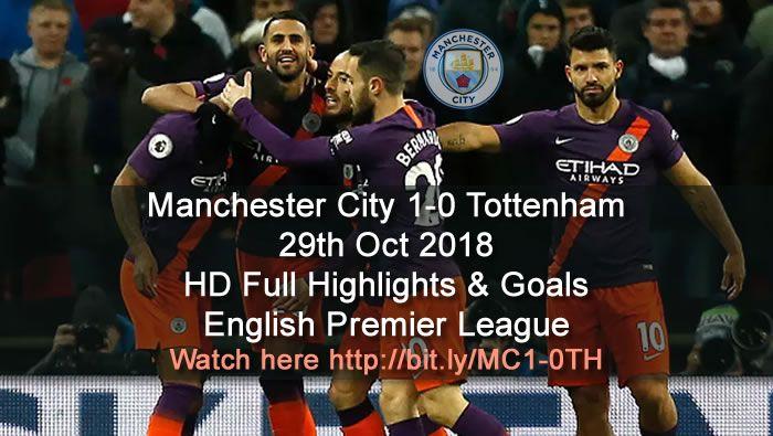 Manchester City 1 0 Tottenham 29th Oct 2018 Hd Full Highlights Goals English Premier League Sports Gtk Forums English Premier League Premier League Manchester City
