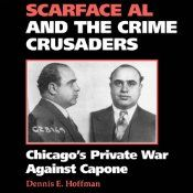 According to the Elliot Ness myth, which has been widely disseminated through books, television shows, and movies, Ness and the Untouchables defeated Al Capone by marshaling superior firepower. In Scarface Al and the Crime Crusaders, Dennis Hoffman presents a fresh new perspective on the downfall of Al Capone. Narrated by Gregg A. Rizzo