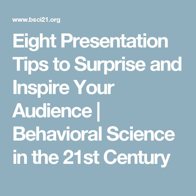Eight Presentation Tips to Surprise and Inspire Your Audience | Behavioral Science in the 21st Century