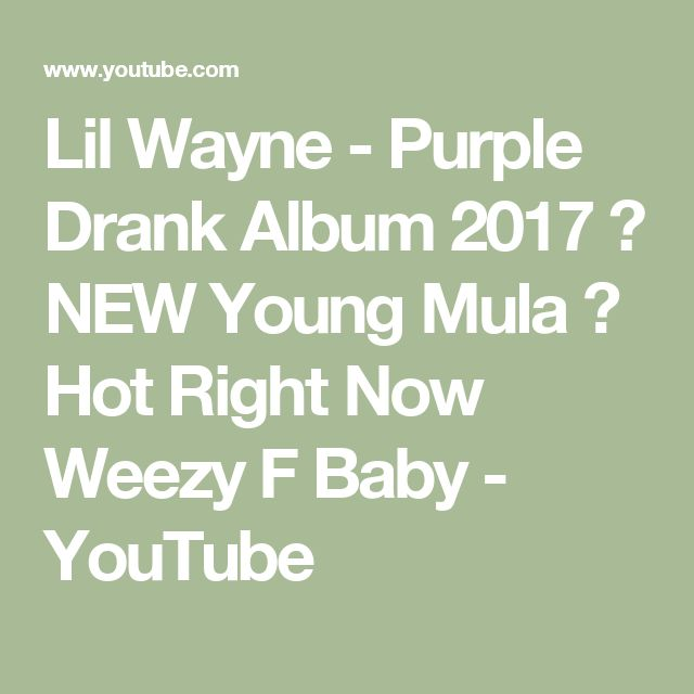Lil Wayne - Purple Drank Album 2017 🔥 NEW Young Mula 🔥 Hot Right Now Weezy F Baby - YouTube