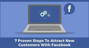7 Proven Steps To Attract New Customers With Facebook