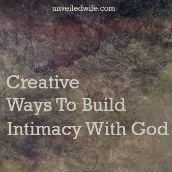 Ways To Intentionally Build Intimacy With God --- I love the verse James 4:8 Draw near to God and He will draw near to you. We must draw near to God! When we do, He is near! Having an intimate relationship with God is the best thing I have ever done in my life. I have found peace, freedom, security, … Read More Here http://unveiledwife.com/ways-to-intentionally-build-intimacy-with-god/
