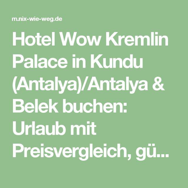 Hotel Wow Kremlin Palace in Kundu (Antalya)/Antalya & Belek buchen: Urlaub mit Preisvergleich, günstige Last Minute Reisen!