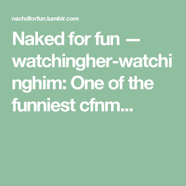 Naked for fun — watchingher-watchinghim: One of the funniest cfnm...
