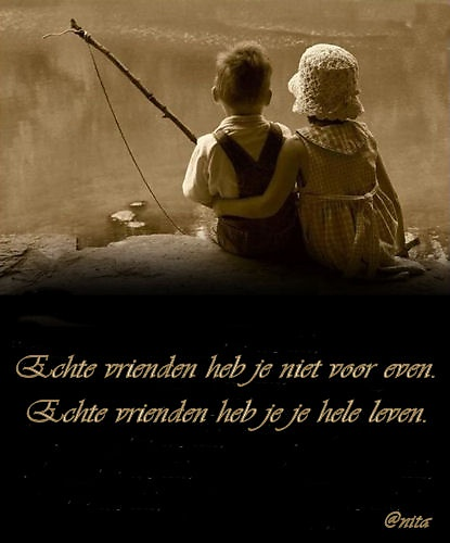 Echte vrienden heb je niet voor even. Echte vrienden heb je, je hele leven.☼