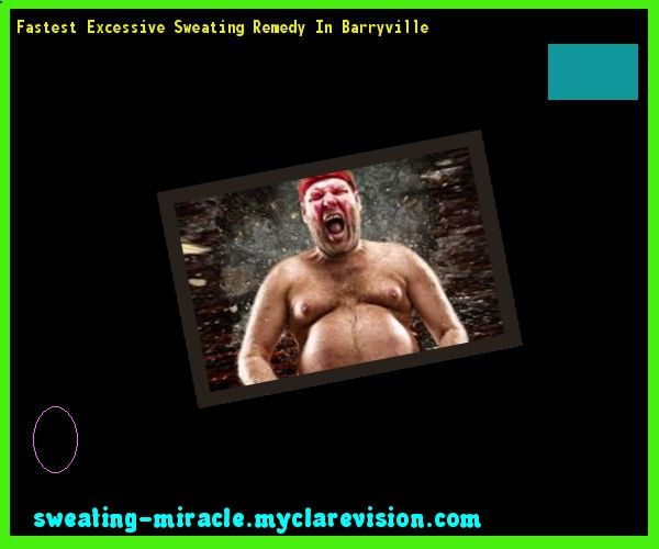 Fastest Excessive Sweating Remedy In Barryville 211559 - Your Body to Stop Excessive Sweating In 48 Hours - Guaranteed!