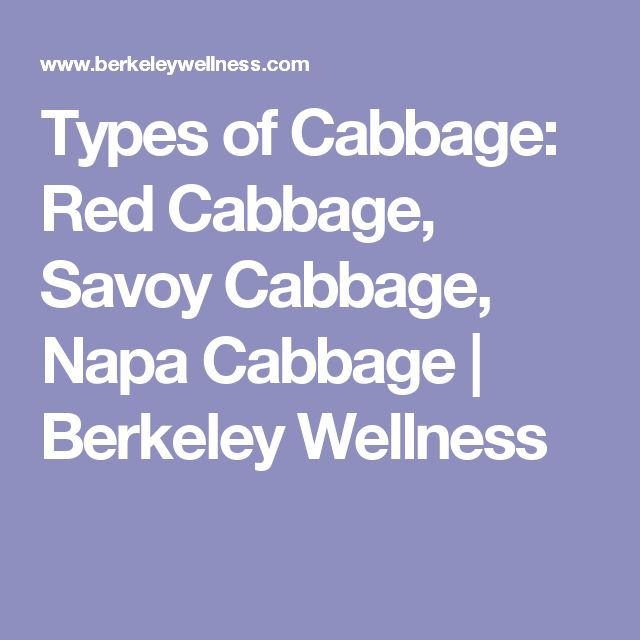 Types of Cabbage: Red Cabbage, Savoy Cabbage, Napa Cabbage | Berkeley Wellness