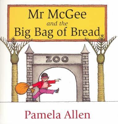 Mr. McGee and the Big Bag of Bread - Pamela Allen
