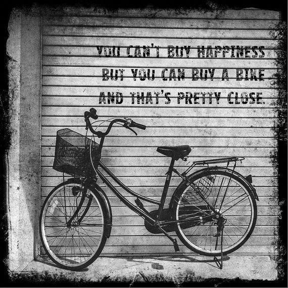 You Can T Buy Happiness But You Can Buy A Bike And That S Pretty Close Vintage Bicycle Photograph Black And White Quote Wa Bicycle Bicycle Quotes Bike Ride