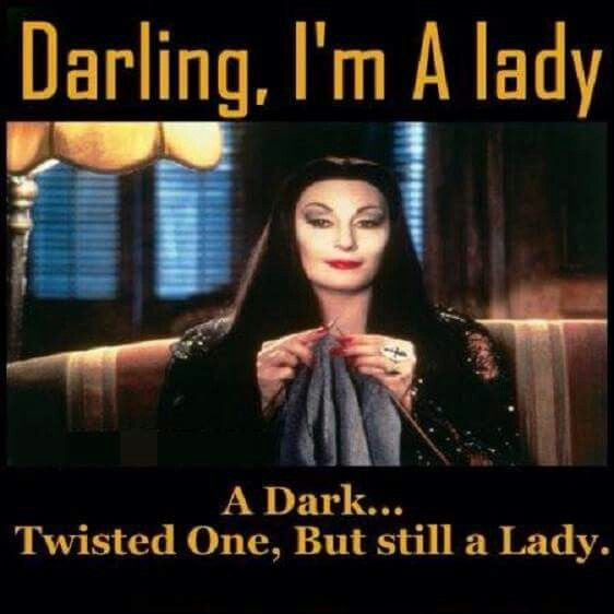 Darling, I'm a lady. A dark...twisted one, but still a lady. LOVE THIS!!!